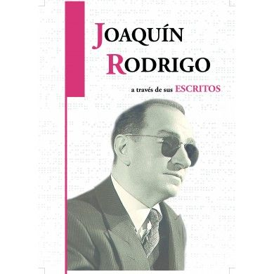 Joaquín Rodrigo a través de sus escritos (Joaquín Rodrigo through his writings)